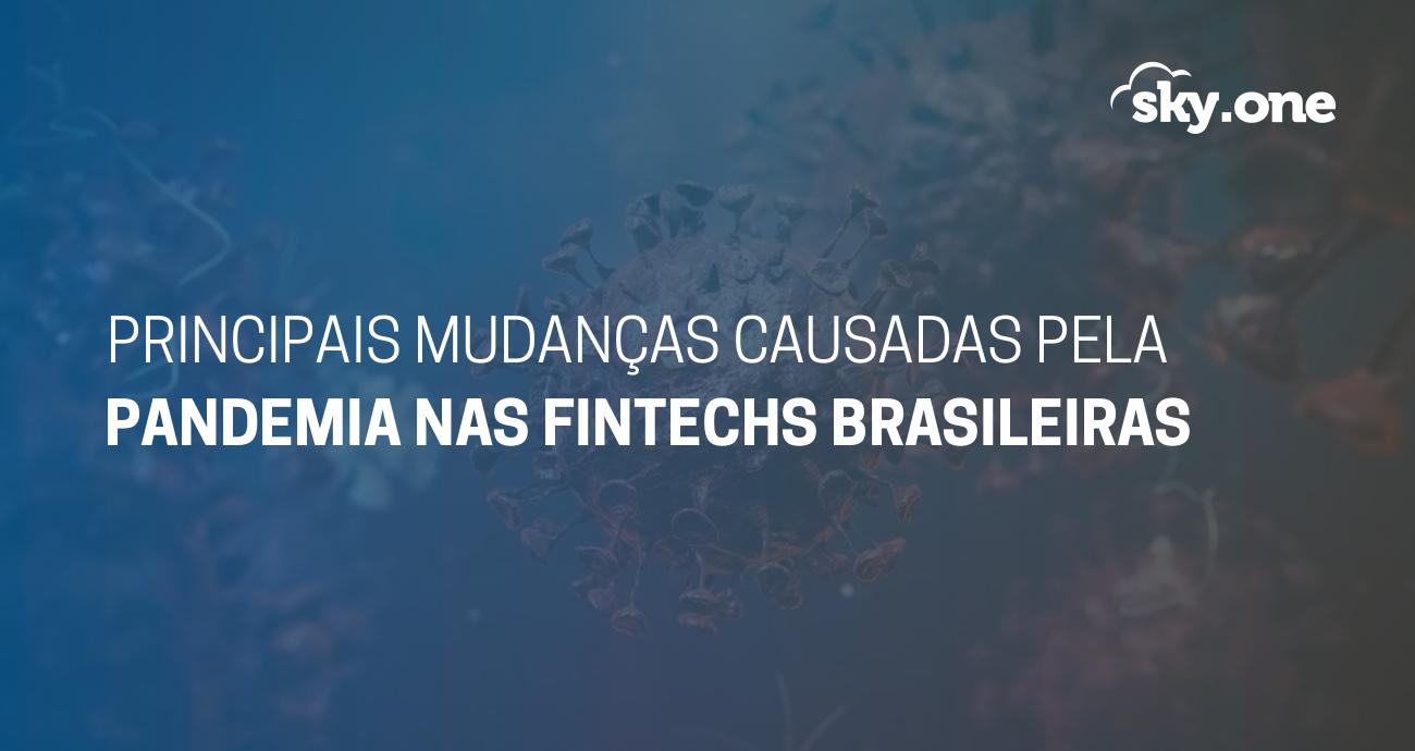 Quais são as principais mudanças causadas pela pandemia nas fintechs brasileiras?